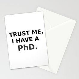 Trust me, I have a PhD. Stationery Cards