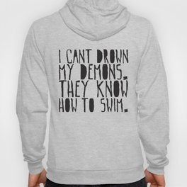 I can't drown my demons, they know how to swim Hoody