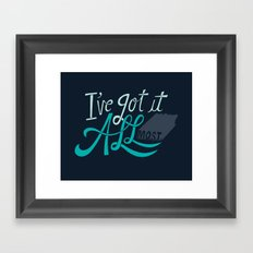 I've Got it All(most) Framed Art Print