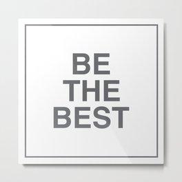 Be The Best - Gray Metal Print