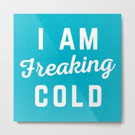 Freaking Cold Funny Quote Metal Print
