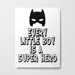 Every Little Boy is a Super Hero Metal Print