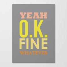 Yeah Ok Fine Whatever  Canvas Print