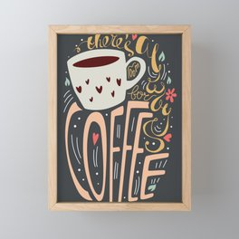 There's always room for coffee Framed Mini Art Print