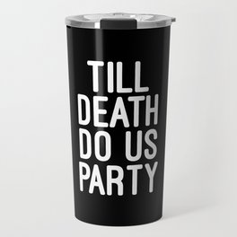 Till Death Do Us Party Music Quote Travel Mug