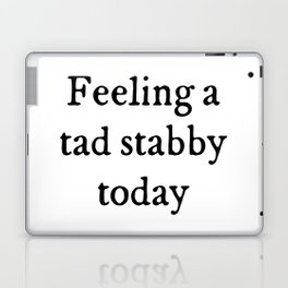 Feeling A Tad Stabby Funny Quote Laptop & iPad Skin