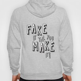 Fake it till you make it! Hoody
