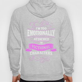 I'm Too Emotionally Attached To Fictional Characters Hoody