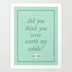 did you think you were worth my while? Art Print