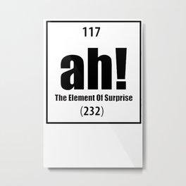 Ah The Element Of Surprise Metal Print