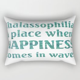 Thalassophilia A Place Where Happiness Comes In Waves Rectangular Pillow