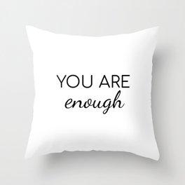 YOU ARE enough Throw Pillow