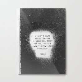 """NERO 'I don't care about anyone liking me. Most of you people Don't even like yourself"""" in Philly Metal Print"""