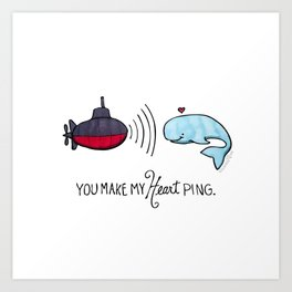 You Make My Heart Ping Art Print