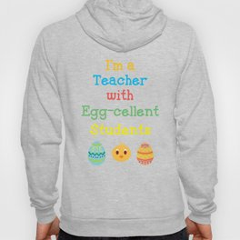 I'm a Teacher with Egg-cellent Students Easter Hoody