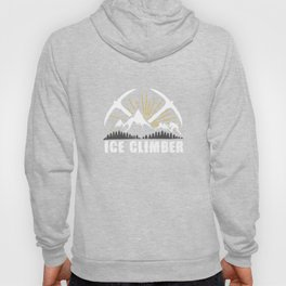 Ice Climber Mountain Climbing Mountaineer Hiking Outdoor Adventure Gifts Hoody