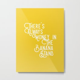 There's Always Money in the Banana Stand (Arrested Development) Metal Print