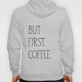 But First.Coffee Hoody