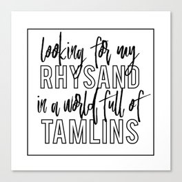 Looking for my Rhysand in a world full of Tamlins Canvas Print
