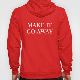 "MAGA-Style ""Make it Go Away"" Hoody"