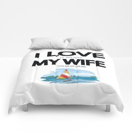 I Love it when my wife lets me go sailing Comforters