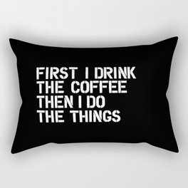 First I Drink the Coffee Then I Do The Things black and white bedroom poster home wall decor canvas Rectangular Pillow