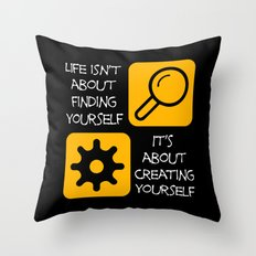 Life isn't about finding yourself Throw Pillow