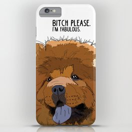 Bitch Please. I'm Fabulous. Chow Chow iPhone Case