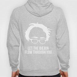 Let the Bern Flow Through You Bernie Sanders Hoody