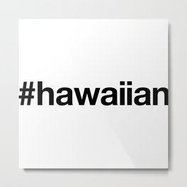HAWAIIAN Metal Print