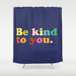 Be Kind To You Shower Curtain