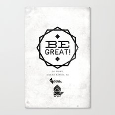 Be Great. Canvas Print