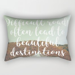 Difficult roads often lead to beautiful destinations Rectangular Pillow
