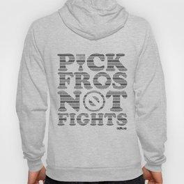 Pick Fros Not Fights - skinny picks  Hoody