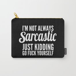 I'm Not Always Sarcastic Carry-All Pouch