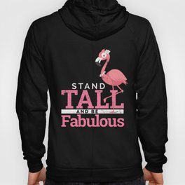 Funny Flamingo stand tall and be fabulous  Hoody