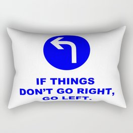 If Things Don't Go Right, Go Left Sign Quote Rectangular Pillow