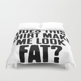 Does This Shirt Make Me Look Fat Duvet Cover