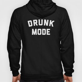 Drunk Mode Funny Quote Hoody