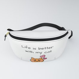 Life is better with my cat Fanny Pack