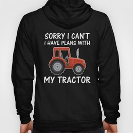 Sorry I can't i have plans with my tractor Hoody