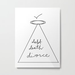 Debt Death Divorce Metal Print