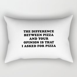 The Difference Between Pizza And Your Opinion Is That I asked For Pizza Rectangular Pillow