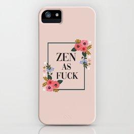 Zen As Fuck, Funny Pretty Yoga Quote iPhone Case
