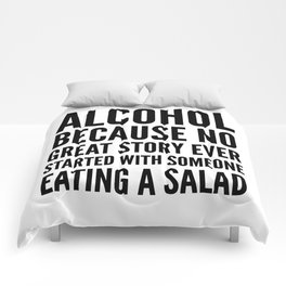 ALCOHOL BECAUSE NO GREAT STORY EVER STARTED WITH SOMEONE EATING A SALAD Comforters