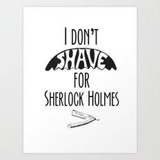 I Don't Shave for Sherlock Holmes v. 2.0 Art Print