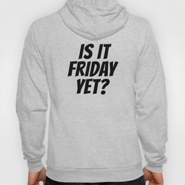 Is it friday yet? Hoody