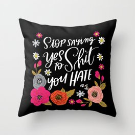 Pretty Swe*ry: Stop Saying Yes To Shit You Hate Throw Pillow