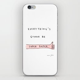 everything's gonna be super duper iPhone Skin