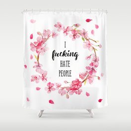 I hate people Flowers art Shower Curtain